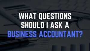 What Questions Should I Ask a Business Accountant